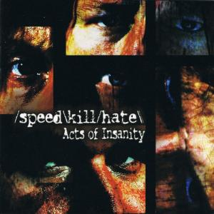 Speed Kill Hate - Acts of Insanity.jpg